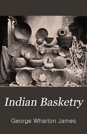 Indian Basketry. With 360 Illustrations