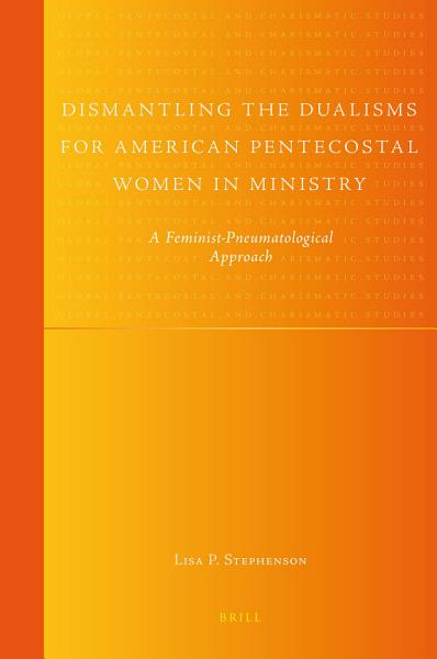Dismantling the Dualisms for American Pentecostal Women in Ministry PDF