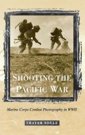 Shooting the Pacific War: Marine Corps Combat Photography in WWII