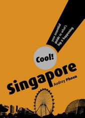 Cool Singapore: Your Essential Guide to What's Hip and Happening