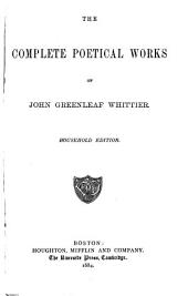 The Complete Poetical Works of John Greenleaf Whittier