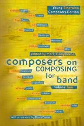 Composers on Composing for Band: Volume 4