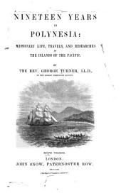 Nineteen Years in Polynesia: Missionary Life, Travels, and Researches in the Islands of the Pacific
