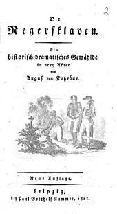 Die Negersklaven: ein historisch-dramatisches Gemählde : in drey Akten