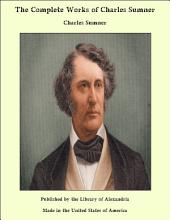 The Complete Works of Charles Sumner