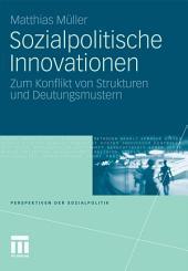 Sozialpolitische Innovationen: Zum Konflikt von Strukturen und Deutungsmustern
