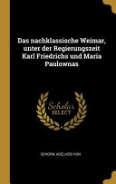 Das Nachklassische Weimar  Unter Der Regierungszeit Karl Friedrichs Und Maria Paulownas PDF