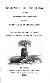 Scenes in Africa, for the Amusement and Instruction of Little Tarry-at-home Travellers