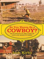 So You Wanna Be A Cowboy  Book PDF