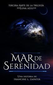 """Mar de Serenidad: Libro 3 de la Serie """"Luna Azul"""" de Francine Zapater"""