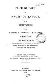 Price of corn and wages of labour, with observations upon dr. Smith's, mr. Ricardo's, and mr. Malthus's doctrines [the former's in the Wealth of nations] upon those subjects