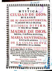 Mystica ciudad de Dios: milagro de su omnipotencia y abismo de la gracia : historia divina y vida de la Virgen ...