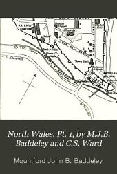 North Wales. Pt. 1, by M.J.B. Baddeley and C.S. Ward