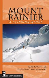 Mount Rainier: A Climbing Guide, 2nd Edition: A Climbing Guide, Edition 2