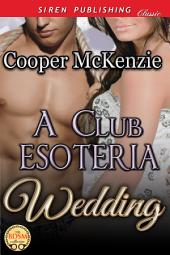 A Club Esoteria Wedding [Club Esoteria 11] (Siren Publishing Classic)