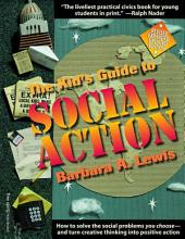The Kid's Guide to Social Action: How to Solve the Social Problems You Choose-And Turn Creative Thinking Into Positive Action