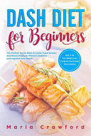 Dash Diet For Beginners The Perfect Action Plan With A 28 Day Weight Loss Program And A Meal Plan Solution To Lower Hypertension And Blood Pre Book PDF