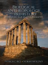 Biological Anthropology and Prehistory: Exploring Our Human Ancestry, Edition 2