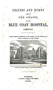 Prayers and Hymns Used in the Chapel of the Blue Coat Hospital, Liverpool ..