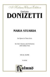 Maria Stuarda, An Opera in Three Acts: For Solo, Chorus/Choral and Orchestra with Italian Text (Vocal Score)
