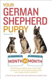 Your German Shepherd Puppy Month by Month, 2nd Edition: Everything you need to know at each stage to ensure your cute & playful puppy grows into a happy, healthy companion
