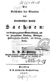 Die Geschichte der Staaten des Ernestinischen Hauses Sachsen: des Großherzogthums Weimar-Eisenach, und der Herzogthümer Altenburg, Meiningen-Hildburghausen-Saalfeld, und Coburg-Gotha