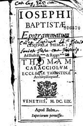 Josephi Baptistae, academici otiosi, epigrammatum centuria prima, secunda, terti