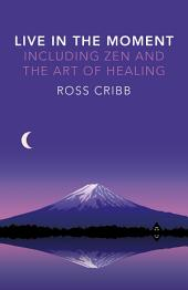 Live in the Moment, Including Zen and the Art of Healing