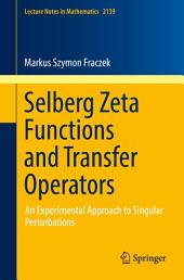 Selberg Zeta Functions and Transfer Operators: An Experimental Approach to Singular Perturbations