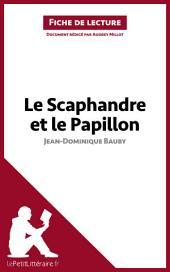 Le Scaphandre et le Papillon de Jean-Dominique Bauby (Analyse de l'oeuvre): Comprendre la littérature avec lePetitLittéraire.fr