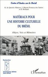 MATÉRIAUX POUR UNE HISTOIRE CULTURELLE DU BRÉSIL: Objets, Voix et Mémoires