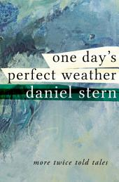 One Day's Perfect Weather: More Twice Told Tales