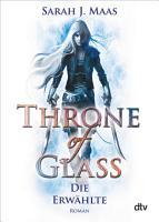 Throne of Glass 1   Die Erw  hlte PDF