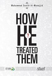 How He treated them?