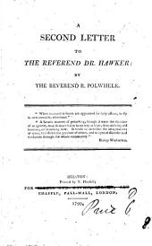 A Second Letter to the Reverend Dr. Hawker: By the Reverend R. Polwhele, Volume 8