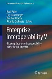 Enterprise Interoperability V: Shaping Enterprise Interoperability in the Future Internet