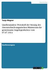 Quellenanalyse: Protokoll der Sitzung des österreichisch-ungarischen Ministerrats für gemeinsame Angelegenheiten vom 07.07.1914