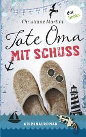 Tote Oma mit Schuss: Kriminalroman