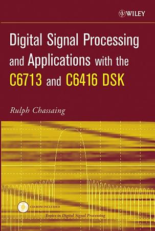 Digital Signal Processing and Applications with the C6713 and C6416 DSK PDF