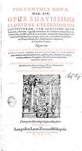 Polyanthea nova: hoc est, opus suavissimis floribus celebriorum sententiarum, tam Graecarum quam Latinarum, refertum