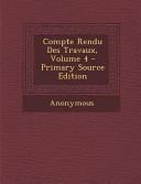 Compte Rendu Des Travaux  Volume 4   Primary Source Edition PDF