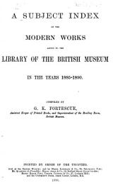 Subject Index of the Modern Works Added to the Library of the British Museum: 1885-1890