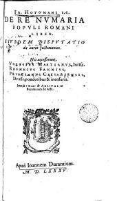 Fr. Hotomani... De re nvmoria Popvli Romani Liber: eivsdém Dispvtotio de aureo Justinianico, his accesserunt Volvsivs Maetionvs...