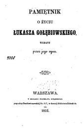 Pamiętnik o życiu Łukasza Gołębiowskiego wydany przez jego syna