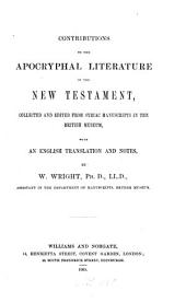 Contributions to the Apocryphal Literature of the New Testament: Collected and Edited from Syriac Manuscripts in the British Museum