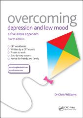 Overcoming Depression and Low Mood: A Five Areas Approach, Fourth Edition, Edition 4