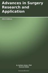 Advances in Surgery Research and Application: 2013 Edition