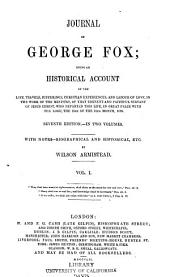 Journal of George Fox: being an historical account of the life, travels, sufferings, Christian experiences, and labour of love ... of tha eminent and faithful servant of Jesus Christ ...