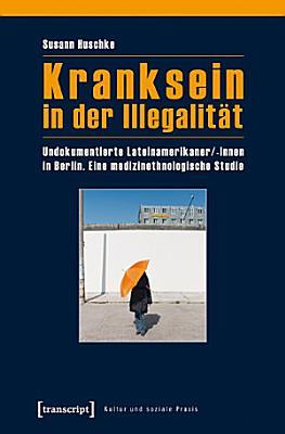 Kranksein in der Illegalit  t PDF