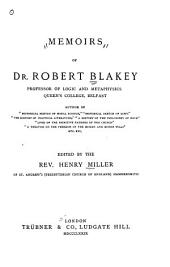 Memoirs of Dr. Robert Blakey: Professor of Logic and Metaphysics, Queens's College, Belfast ...